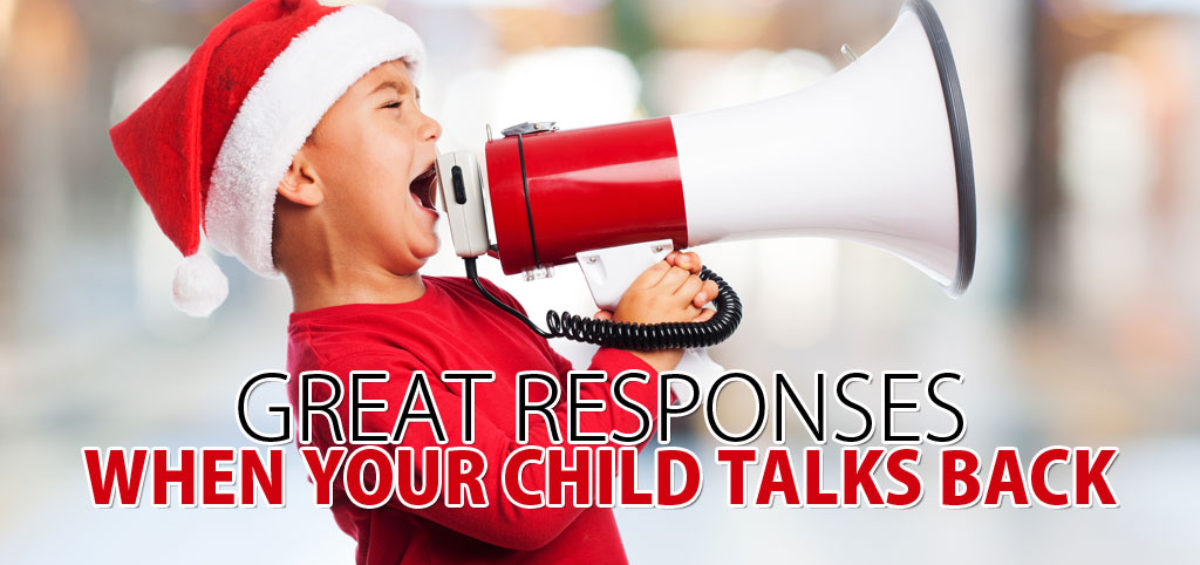 great responses when a child talks back