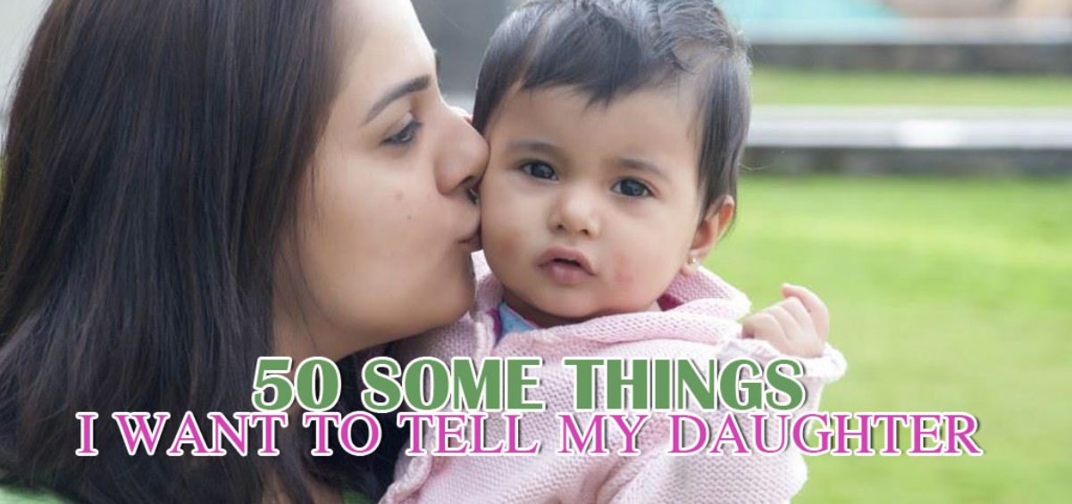50 Some Things I Want To Tell My Daughter