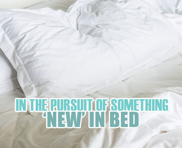 In The Pursuit Of Something New In Bed