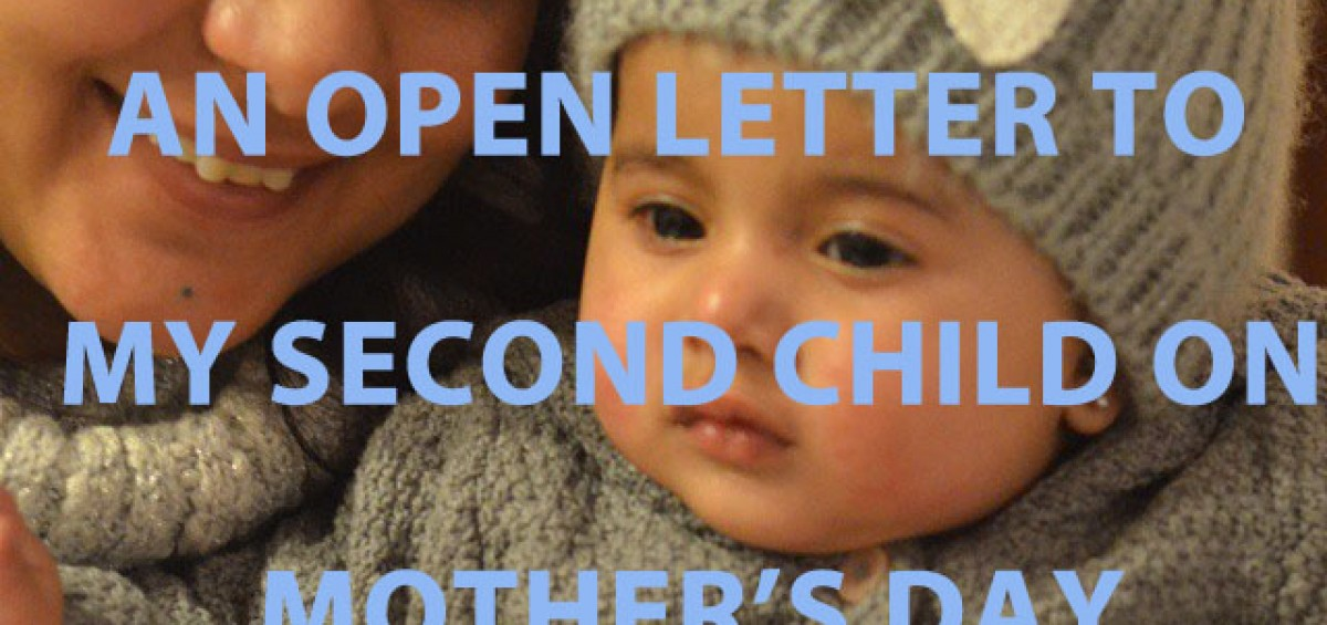 An Open Letter To My Second Child On Mother's Day