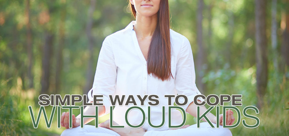Simple Ways To Cope With Loud Kids